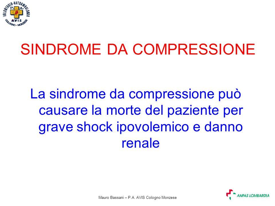 Mauro Bassani – P.A. AVIS Cologno Monzese SINDROME DA COMPRESSIONE La sindrome da compressione può causare la morte del paziente per grave shock ipovo