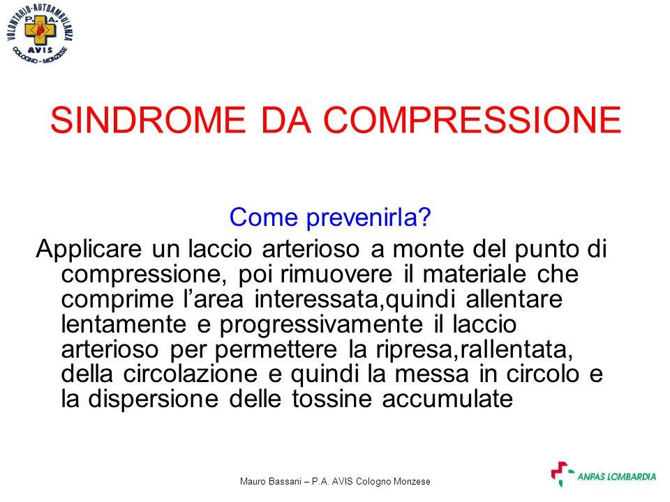 Mauro Bassani – P.A. AVIS Cologno Monzese SINDROME DA COMPRESSIONE Come prevenirla? Applicare un laccio arterioso a monte del punto di compressione, p