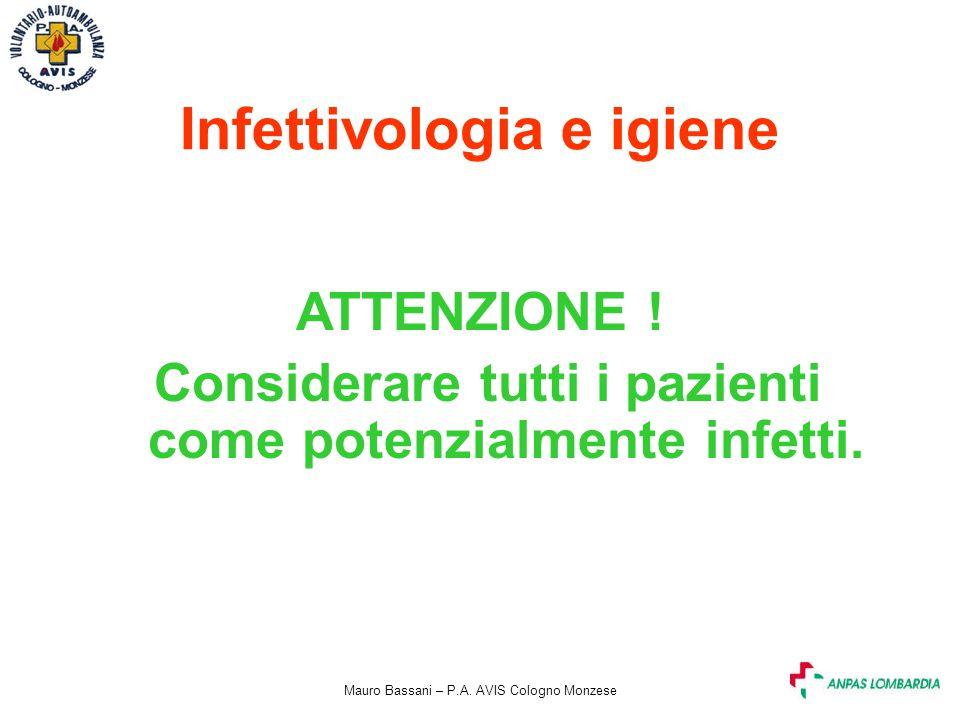 Mauro Bassani – P.A. AVIS Cologno Monzese Infettivologia e igiene ATTENZIONE ! Considerare tutti i pazienti come potenzialmente infetti.