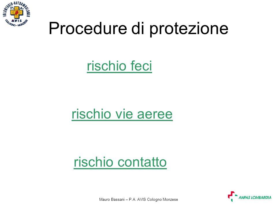 Mauro Bassani – P.A. AVIS Cologno Monzese Procedure di protezione rischio feci rischio vie aeree rischio contatto