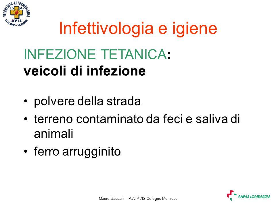 Mauro Bassani – P.A. AVIS Cologno Monzese Infettivologia e igiene INFEZIONE TETANICA: veicoli di infezione polvere della strada terreno contaminato da