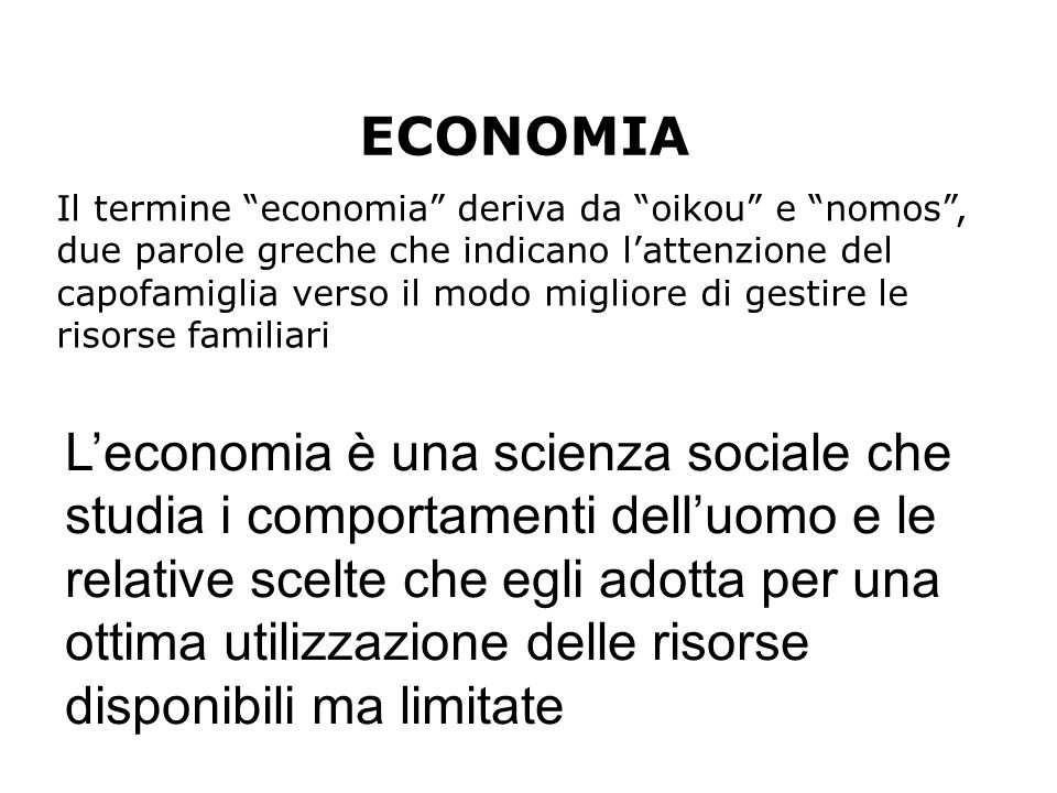 """Il termine """"economia"""" deriva da """"oikou"""" e """"nomos"""", due parole greche che indicano l'attenzione del capofamiglia verso il modo migliore di gestire le r"""