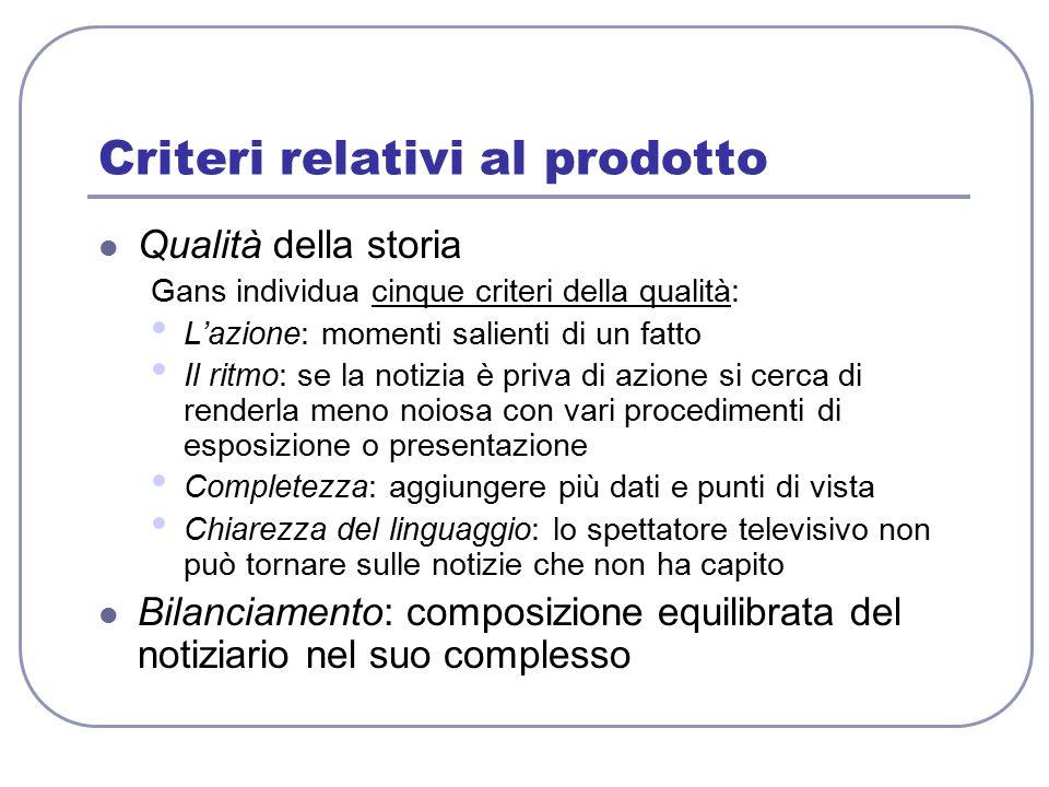 Criteri relativi al prodotto Qualità della storia Gans individua cinque criteri della qualità: L'azione: momenti salienti di un fatto Il ritmo: se la