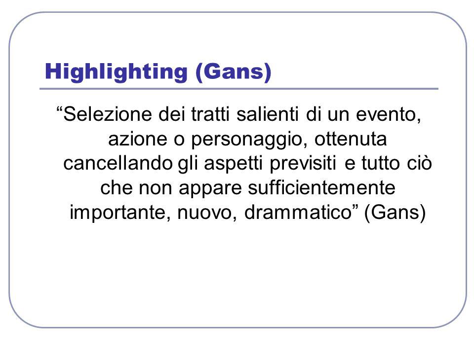 """Highlighting (Gans) """"Selezione dei tratti salienti di un evento, azione o personaggio, ottenuta cancellando gli aspetti previsiti e tutto ciò che non"""