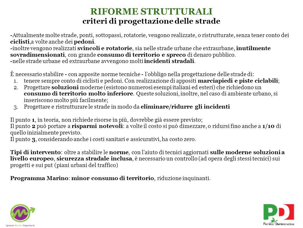 RIFORME STRUTTURALI criteri di progettazione delle strade -Attualmente molte strade, ponti, sottopassi, rotatorie, vengono realizzate, o ristrutturate, senza tener conto dei ciclisti,a volte anche dei pedoni.