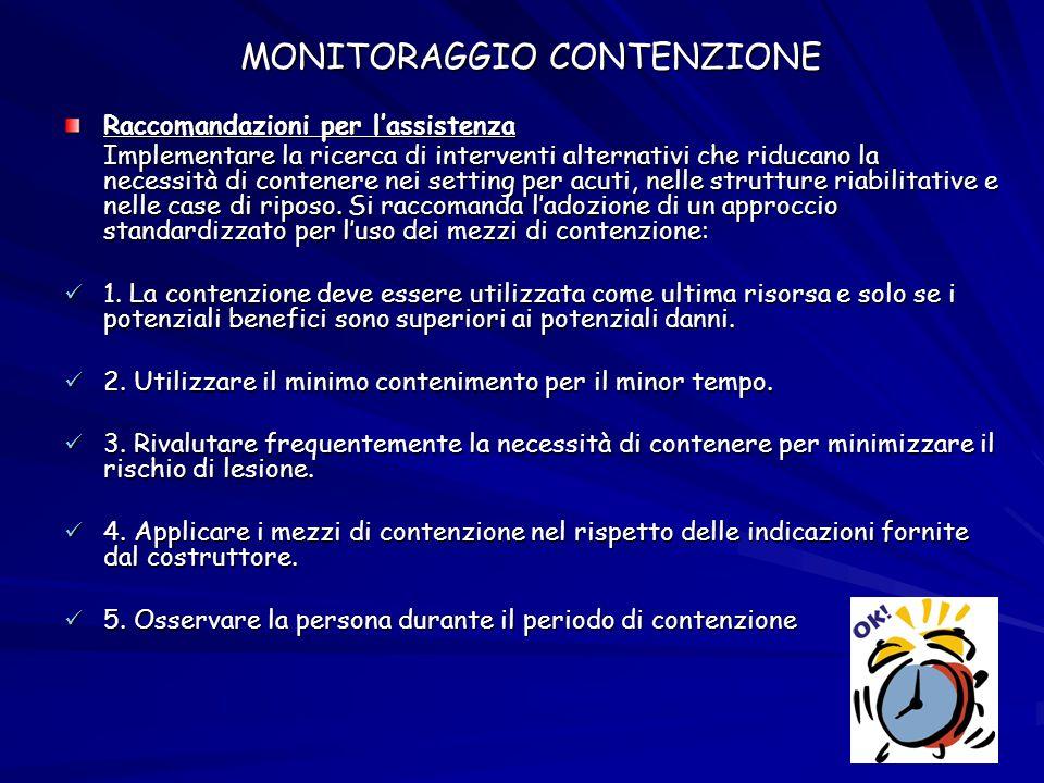 MONITORAGGIO CONTENZIONE Raccomandazioni per l'assistenza Implementare la ricerca di interventi alternativi che riducano la necessità di contenere nei