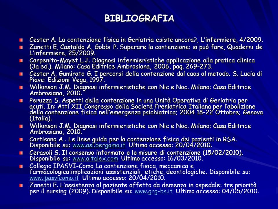 BIBLIOGRAFIA Cester A. La contenzione fisica in Geriatria esiste ancora?, L'infermiere, 4/2009. Zanetti E, Castaldo A, Gobbi P. Superare la contenzion