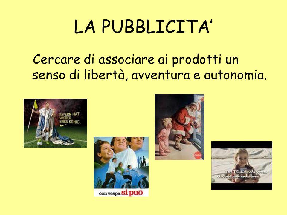 LA PUBBLICITA' Cercare di associare ai prodotti un senso di libertà, avventura e autonomia.