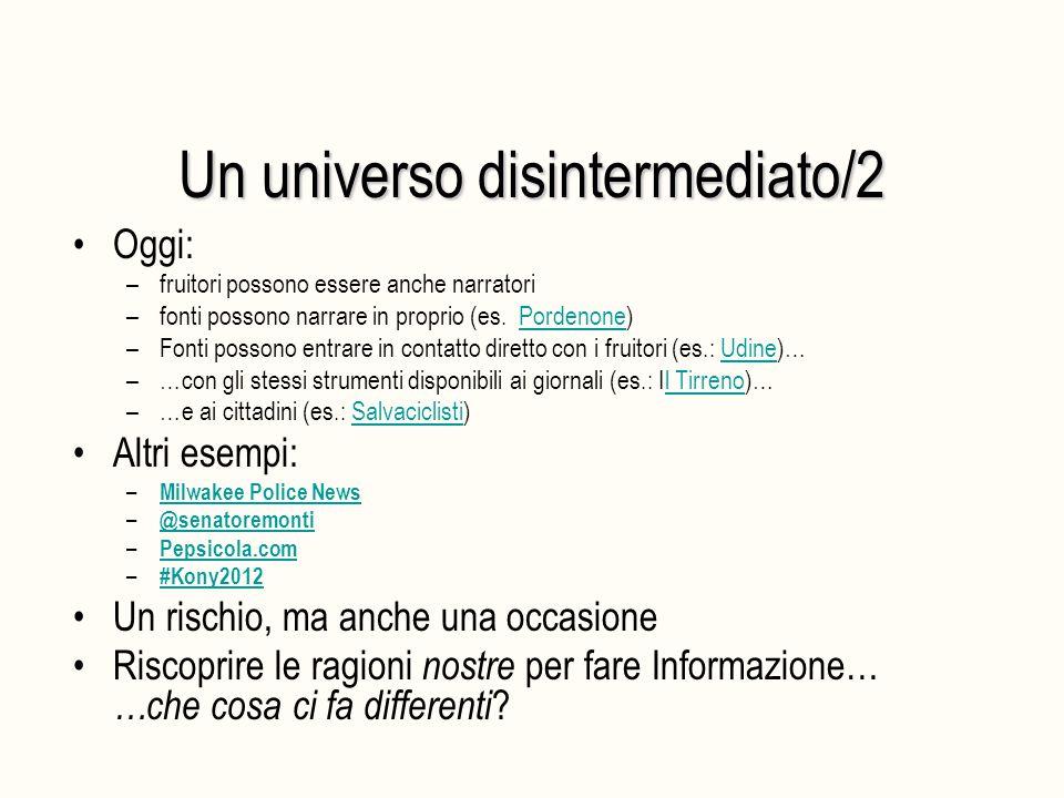 Un universo disintermediato/2 Oggi: –fruitori possono essere anche narratori –fonti possono narrare in proprio (es.