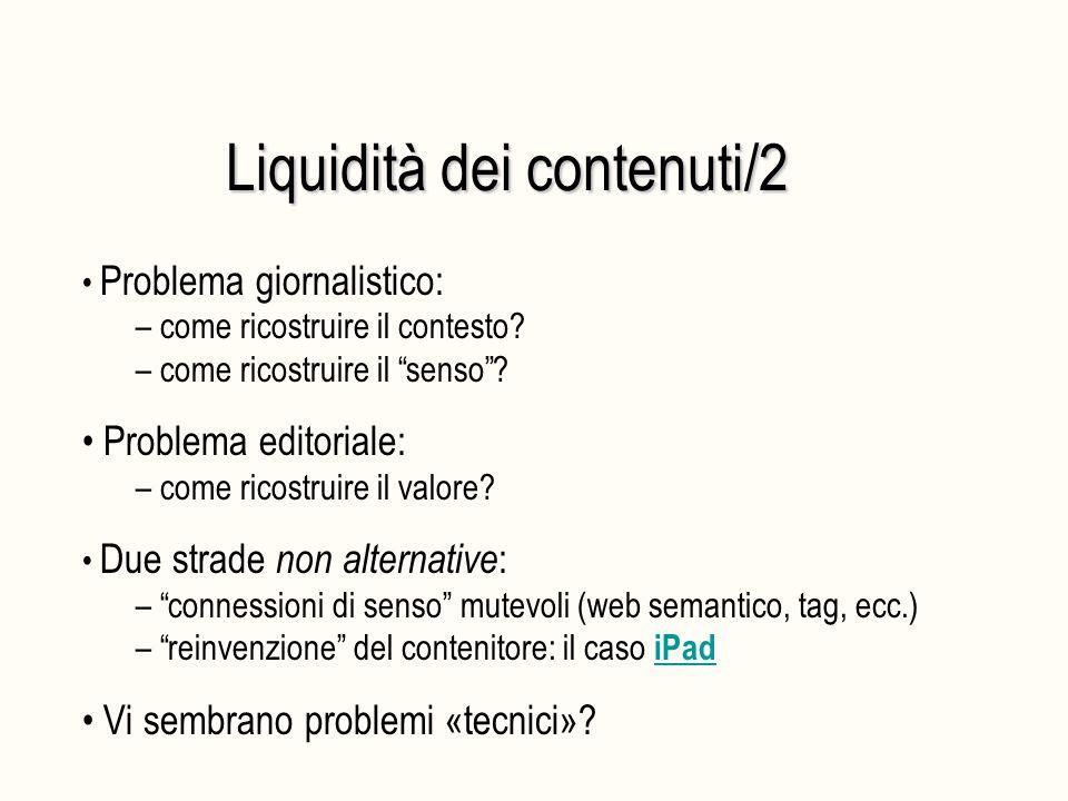 """Liquidità dei contenuti/2 Problema giornalistico: – come ricostruire il contesto? – come ricostruire il """"senso""""? Problema editoriale: – come ricostrui"""