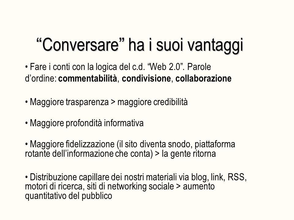 """"""" Conversare """" ha i suoi vantaggi Fare i conti con la logica del c.d. """"Web 2.0"""". Parole d'ordine: commentabilità, condivisione, collaborazione Maggior"""