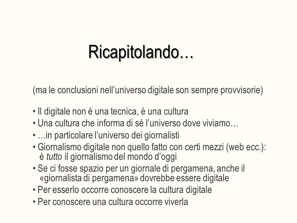 Ricapitolando… (ma le conclusioni nell'universo digitale son sempre provvisorie) Il digitale non è una tecnica, è una cultura Una cultura che informa