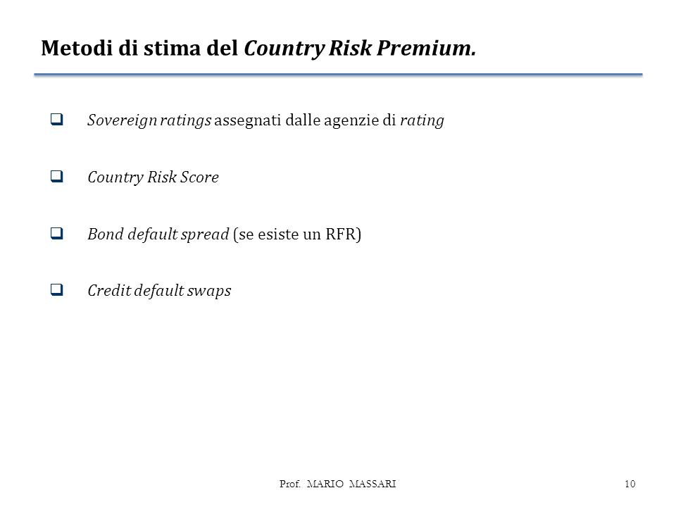 Metodi di stima del Country Risk Premium.  Sovereign ratings assegnati dalle agenzie di rating  Country Risk Score  Bond default spread (se esiste