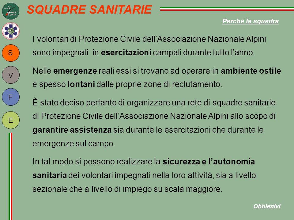 S F E V SQUADRE SANITARIE I volontari di Protezione Civile dell'Associazione Nazionale Alpini sono impegnati in esercitazioni campali durante tutto l'