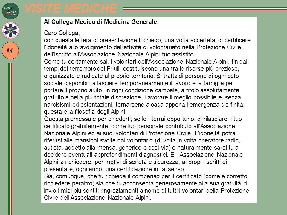 M Al Collega Medico di Medicina Generale Caro Collega, con questa lettera di presentazione ti chiedo, una volta accertata, di certificare l idoneità allo svolgimento dell attività di volontariato nella Protezione Civile, dell iscritto all Associazione Nazionale Alpini tuo assistito.