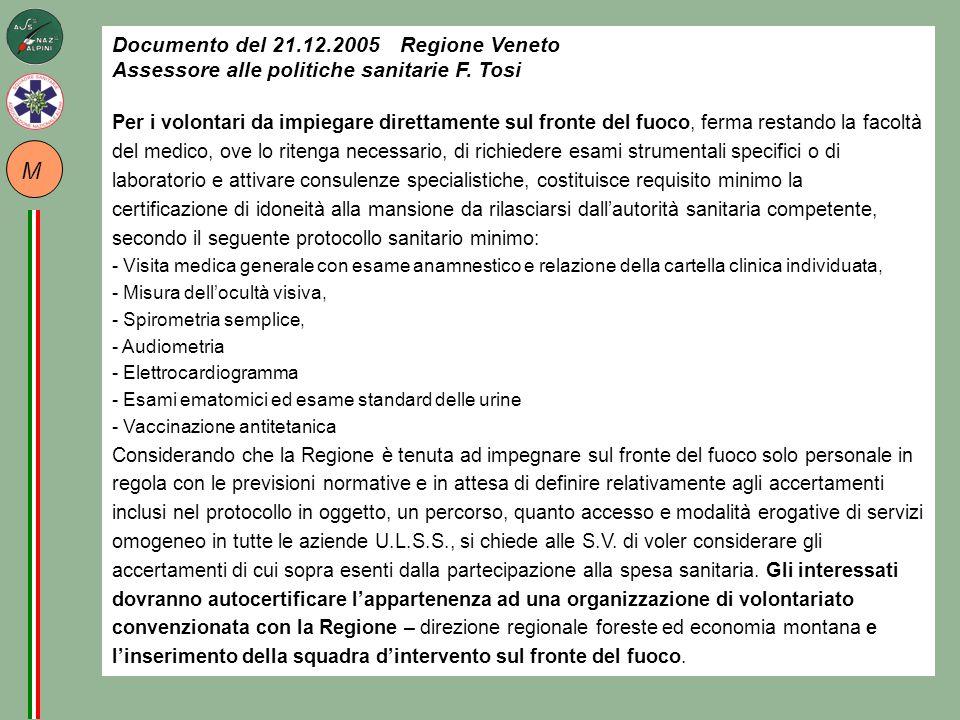 M Documento del 21.12.2005 Regione Veneto Assessore alle politiche sanitarie F. Tosi Per i volontari da impiegare direttamente sul fronte del fuoco, f