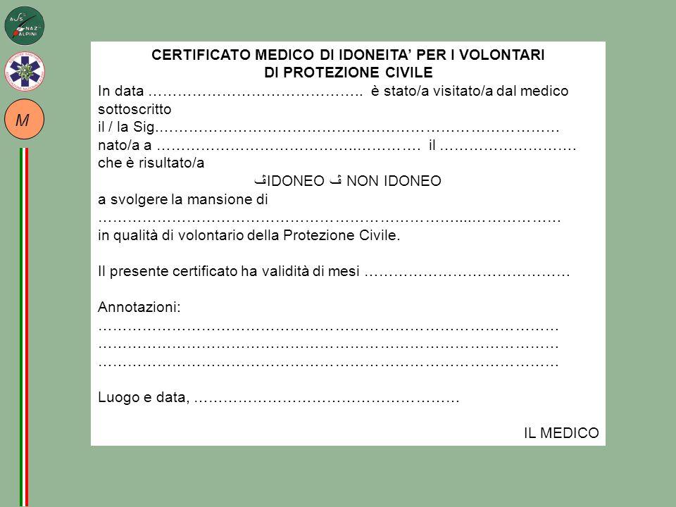 M CERTIFICATO MEDICO DI IDONEITA' PER I VOLONTARI DI PROTEZIONE CIVILE In data ……………………………………..