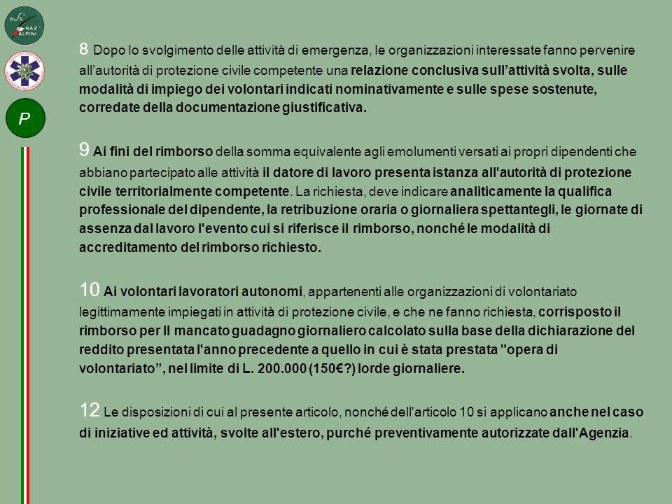 8 Dopo Io svolgimento delle attività di emergenza, Ie organizzazioni interessate fanno pervenire all'autorità di protezione civile competente una rela