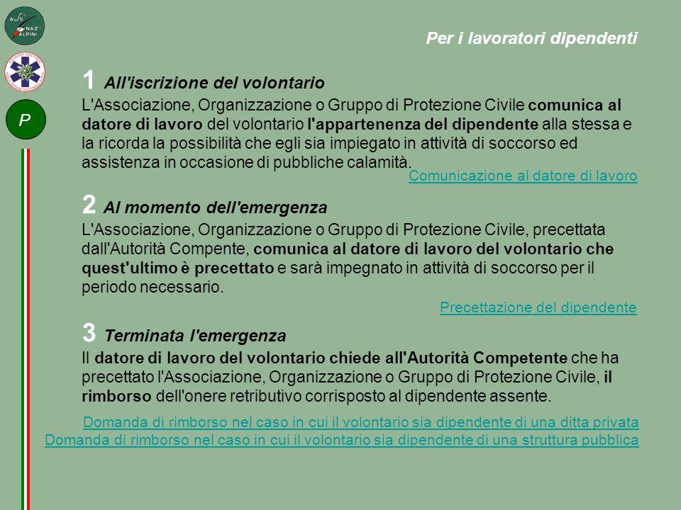 1 All'iscrizione del volontario L'Associazione, Organizzazione o Gruppo di Protezione Civile comunica al datore di lavoro del volontario l'appartenenz