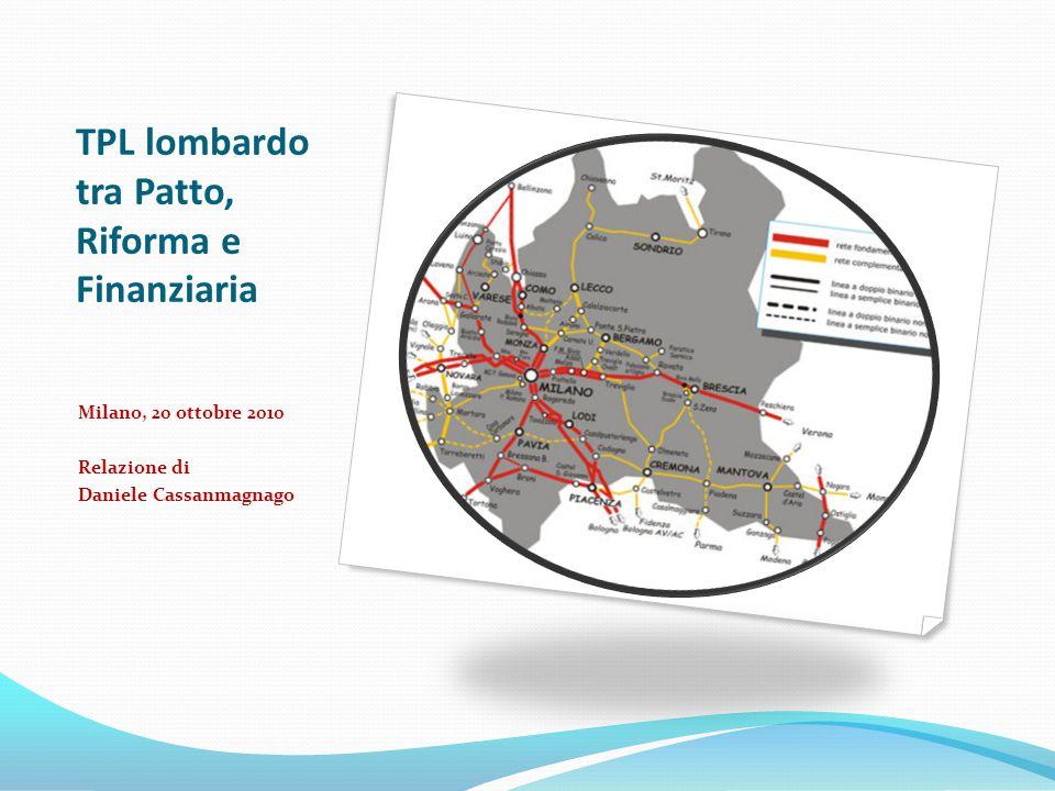 TPL lombardo tra Patto, Riforma e Finanziaria Milano, 20 ottobre 2010 Relazione di Daniele Cassanmagnago