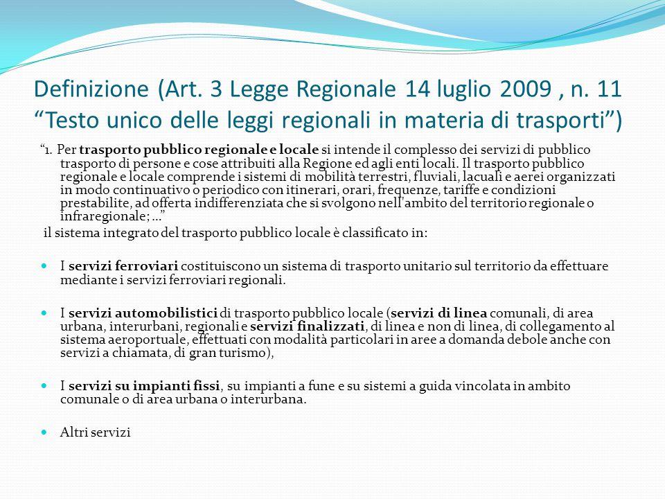 """Definizione (Art. 3 Legge Regionale 14 luglio 2009, n. 11 """"Testo unico delle leggi regionali in materia di trasporti"""") """"1. Per trasporto pubblico regi"""