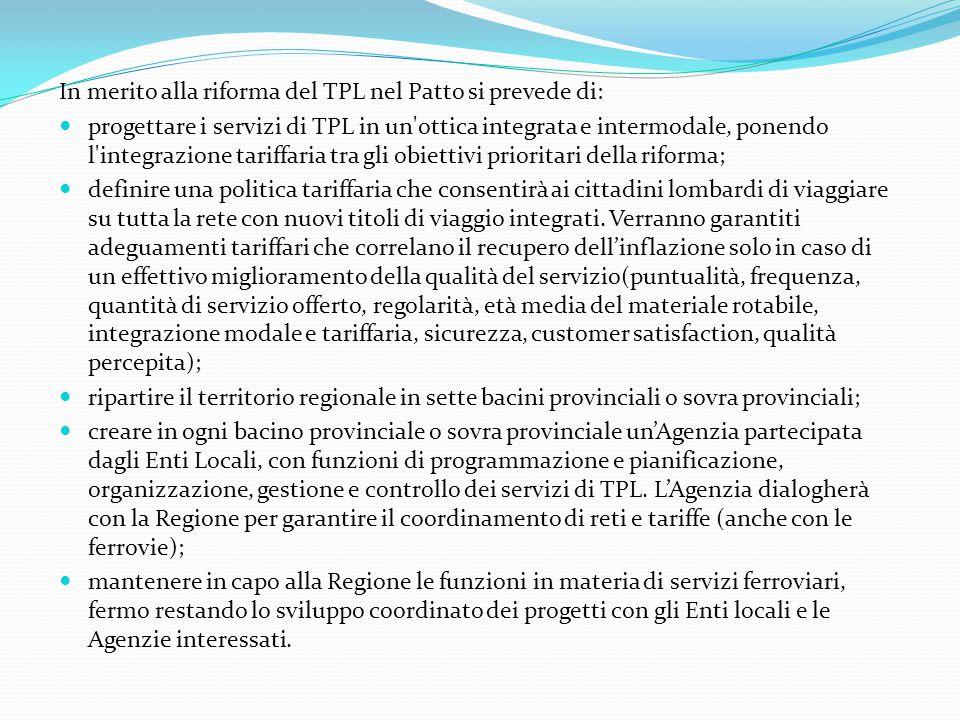 In merito alla riforma del TPL nel Patto si prevede di: progettare i servizi di TPL in un'ottica integrata e intermodale, ponendo l'integrazione tarif