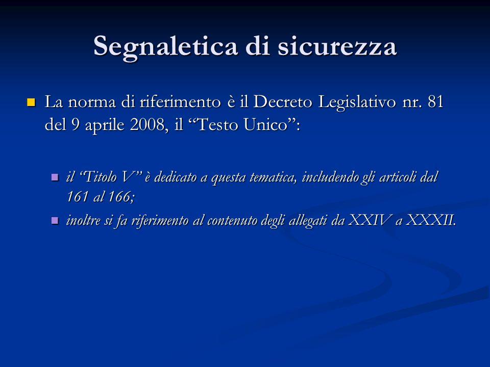 """Segnaletica di sicurezza La norma di riferimento è il Decreto Legislativo nr. 81 del 9 aprile 2008, il """"Testo Unico"""": il """"Titolo V"""" è dedicato a quest"""