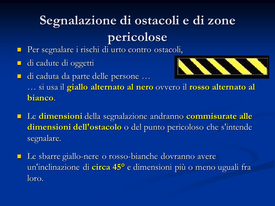 Segnalazione di ostacoli e di zone pericolose Per segnalare i rischi di urto contro ostacoli, Per segnalare i rischi di urto contro ostacoli, di cadut