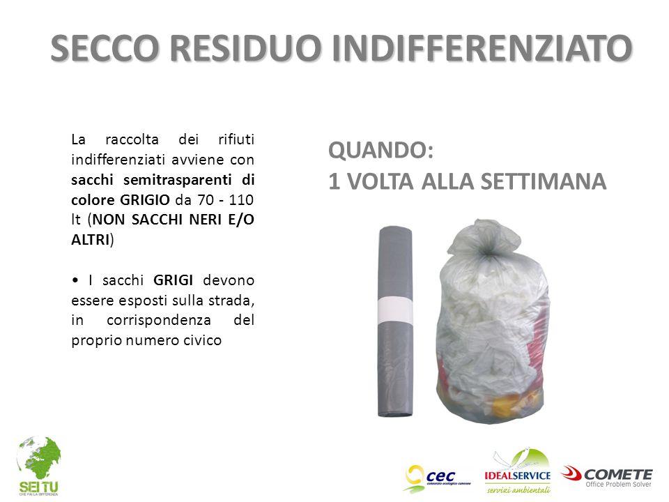 QUANDO: 1 VOLTA ALLA SETTIMANA La raccolta dei rifiuti indifferenziati avviene con sacchi semitrasparenti di colore GRIGIO da 70 - 110 lt (NON SACCHI