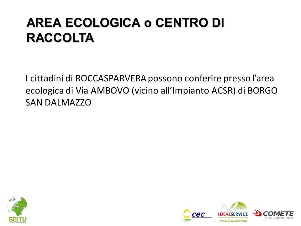 I cittadini di ROCCASPARVERA possono conferire presso l'area ecologica di Via AMBOVO (vicino all'Impianto ACSR) di BORGO SAN DALMAZZO AREA ECOLOGICA o