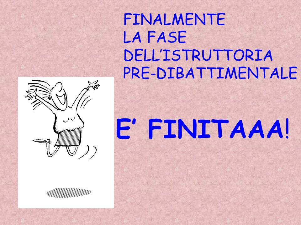 FINALMENTE LA FASE DELL'ISTRUTTORIA PRE-DIBATTIMENTALE E' FINITAAA!