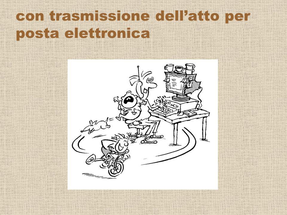 con trasmissione dell'atto per posta elettronica