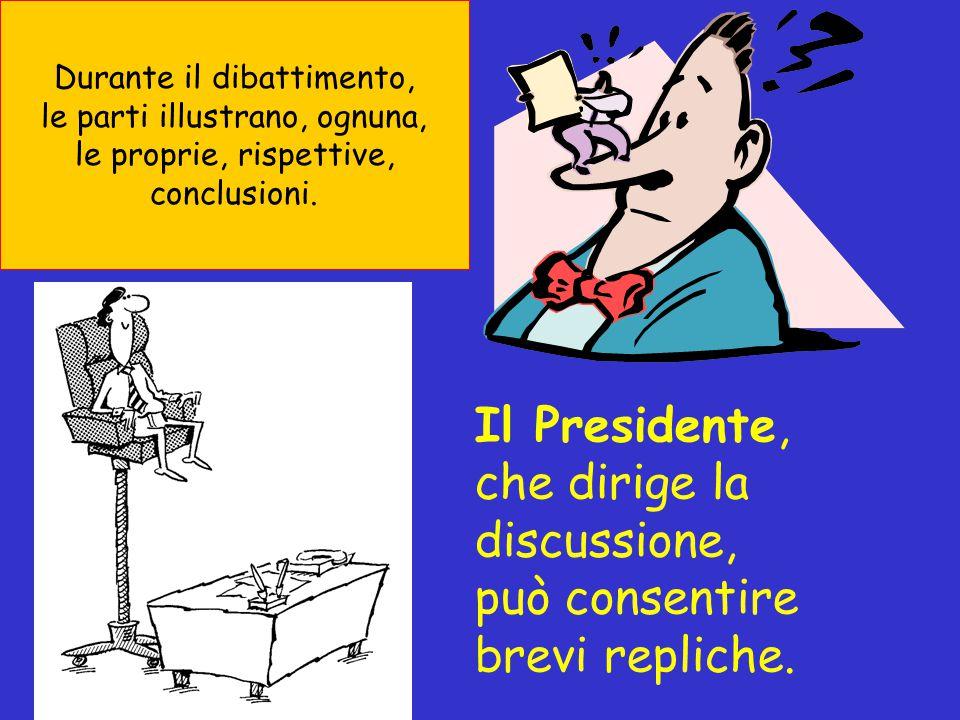 Durante il dibattimento, le parti illustrano, ognuna, le proprie, rispettive, conclusioni.