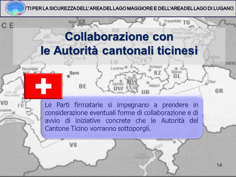 14 Collaborazione con le Autorità cantonali ticinesi Le Parti firmatarie si impegnano a prendere in considerazione eventuali forme di collaborazione e di avvio di iniziative concrete che le Autorità del Cantone Ticino vorranno sottoporgli.