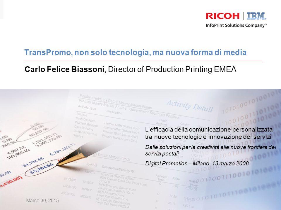 March 30, 2015 TransPromo, non solo tecnologia, ma nuova forma di media Carlo Felice Biassoni, Director of Production Printing EMEA L'efficacia della