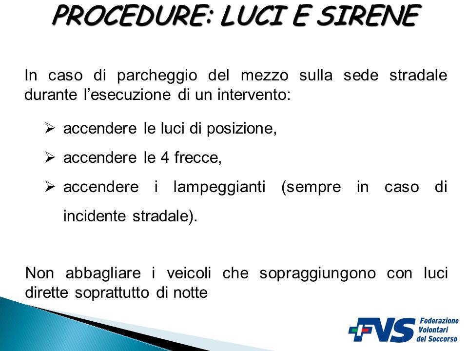 PROCEDURE: LUCI E SIRENE I dispositivi di segnalazione acustica e visiva supplementari devono essere utilizzati congiuntamente e ininterrottamente e s