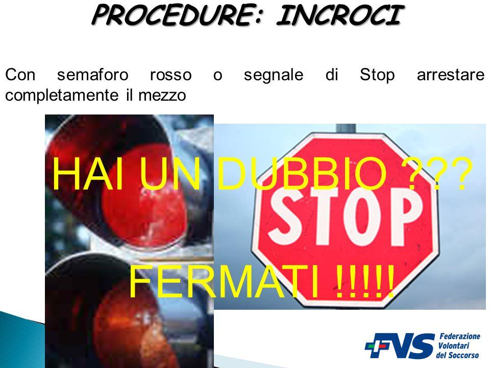PROCEDURE: INCROCI L'autista dell'ambulanza deve fermarsi ad un segnale di stop o ad un semaforo rosso, prendere contatto visivo con tutti gli altri v