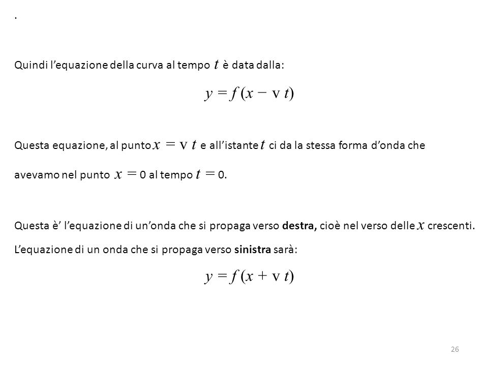 . Quindi l'equazione della curva al tempo t è data dalla: y = f (x − v t) Questa equazione, al punto x = v t e all'istante t ci da la stessa forma d'o