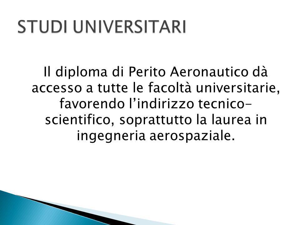 Il diploma di Perito Aeronautico dà accesso a tutte le facoltà universitarie, favorendo l'indirizzo tecnico- scientifico, soprattutto la laurea in ing