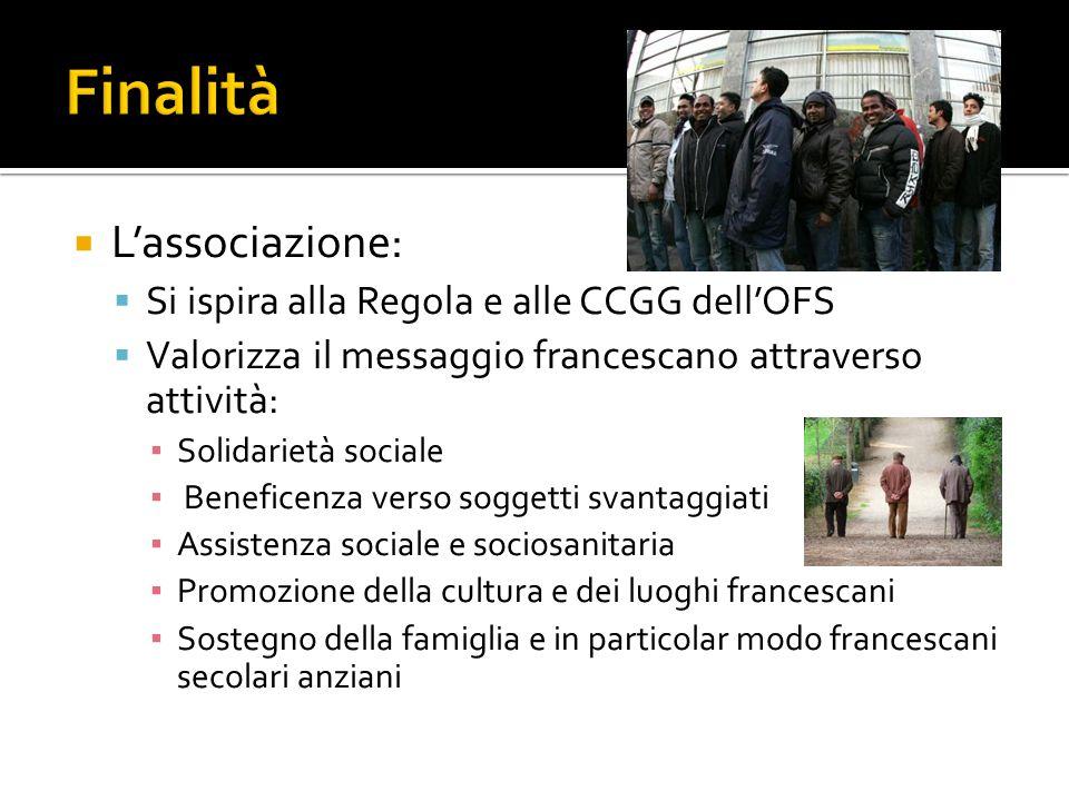  L'associazione:  Si ispira alla Regola e alle CCGG dell'OFS  Valorizza il messaggio francescano attraverso attività: ▪ Solidarietà sociale ▪ Benef