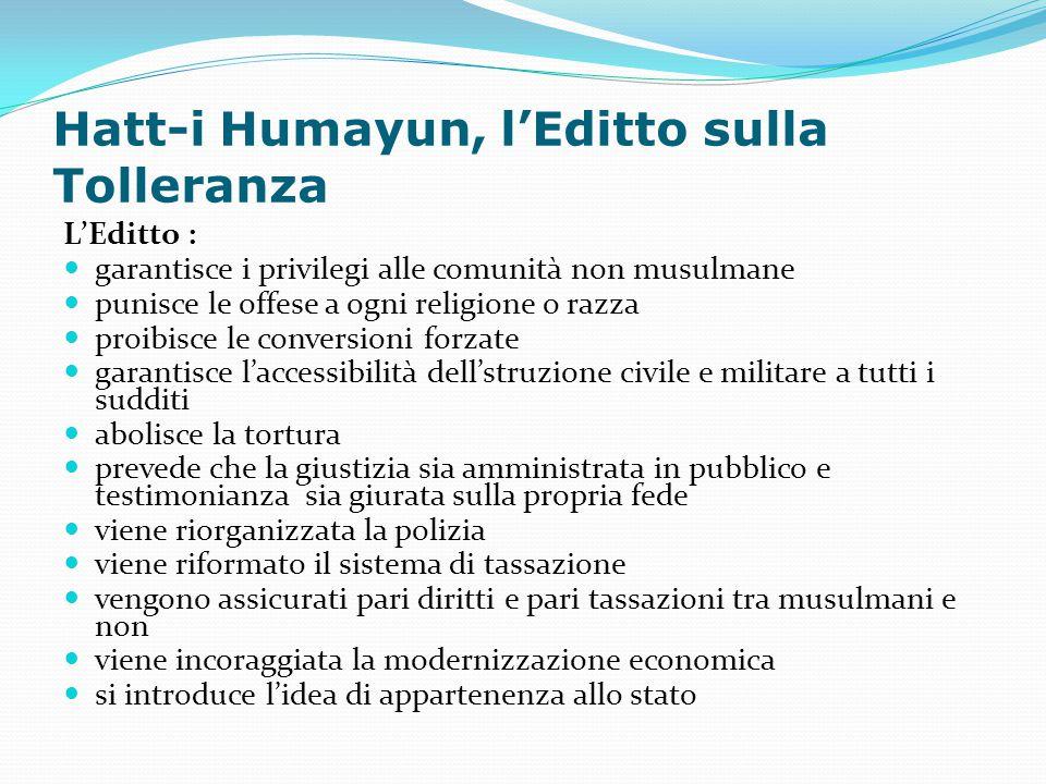 Hatt-i Humayun, l'Editto sulla Tolleranza L'Editto : garantisce i privilegi alle comunità non musulmane punisce le offese a ogni religione o razza pro