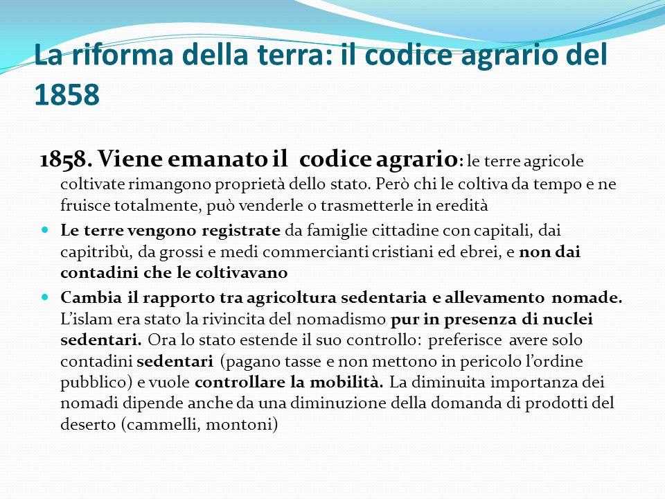 La riforma della terra: il codice agrario del 1858 1858. Viene emanato il codice agrario : le terre agricole coltivate rimangono proprietà dello stato