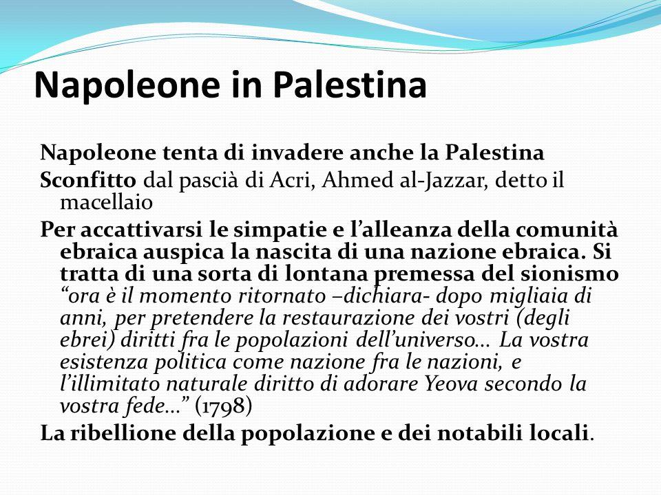 Napoleone in Palestina Napoleone tenta di invadere anche la Palestina Sconfitto dal pascià di Acri, Ahmed al-Jazzar, detto il macellaio Per accattivar