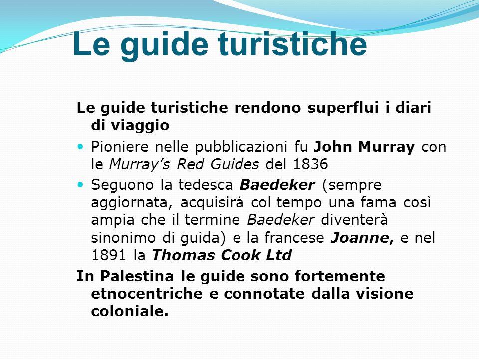Le guide turistiche Le guide turistiche rendono superflui i diari di viaggio Pioniere nelle pubblicazioni fu John Murray con le Murray's Red Guides de