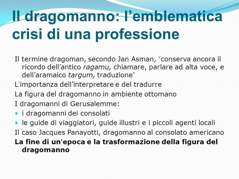 """Il dragomanno: l'emblematica crisi di una professione Il termine dragoman, secondo Jan Asman, """"conserva ancora il ricordo dell'antico ragamu, chiamare"""