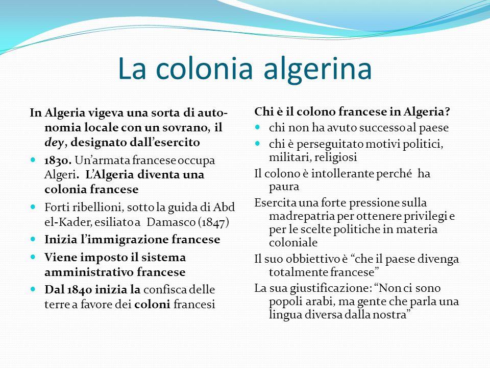 La colonia algerina In Algeria vigeva una sorta di auto- nomia locale con un sovrano, il dey, designato dall'esercito 1830. Un'armata francese occupa