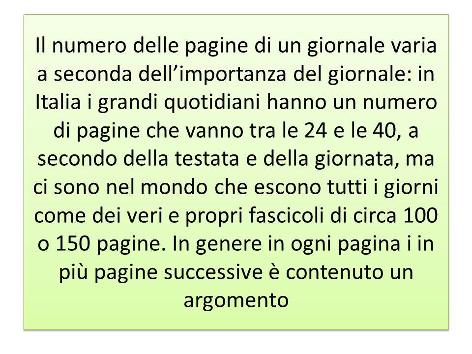 Il numero delle pagine di un giornale varia a seconda dell'importanza del giornale: in Italia i grandi quotidiani hanno un numero di pagine che vanno
