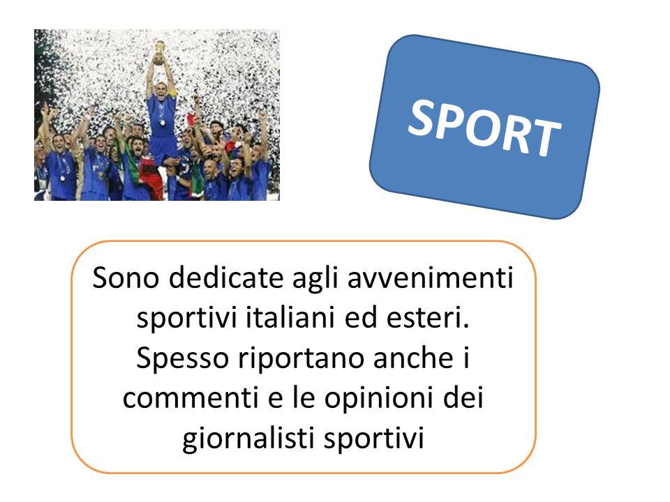 SPORT Sono dedicate agli avvenimenti sportivi italiani ed esteri. Spesso riportano anche i commenti e le opinioni dei giornalisti sportivi