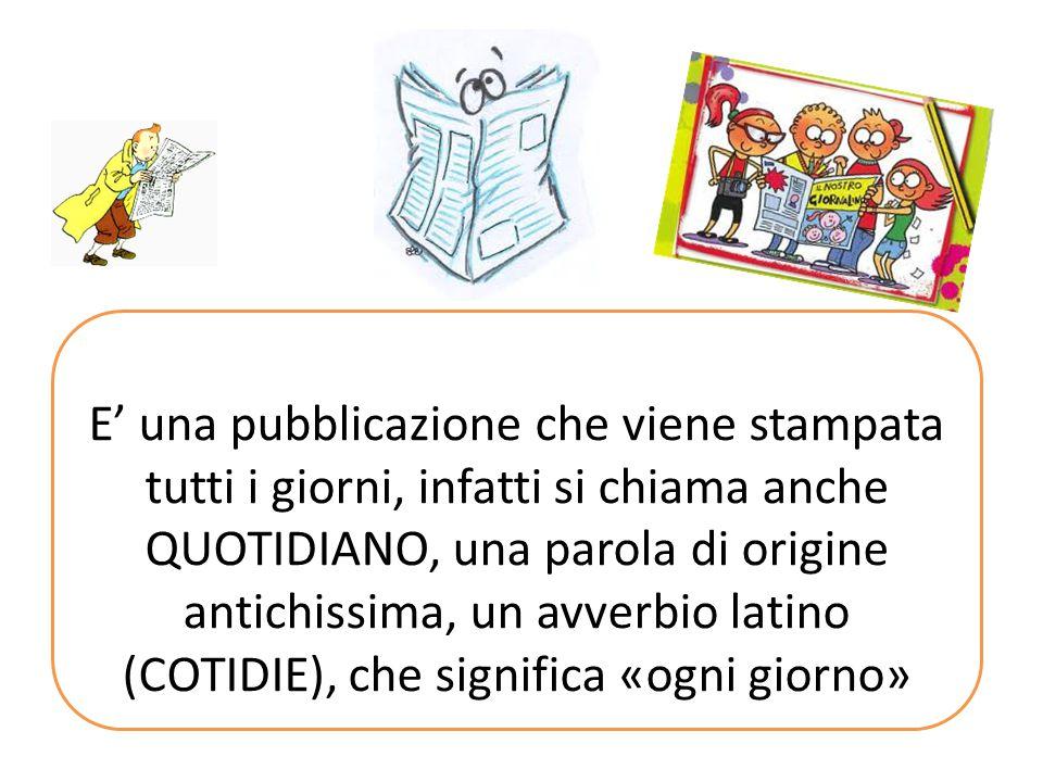 E' una pubblicazione che viene stampata tutti i giorni, infatti si chiama anche QUOTIDIANO, una parola di origine antichissima, un avverbio latino (CO