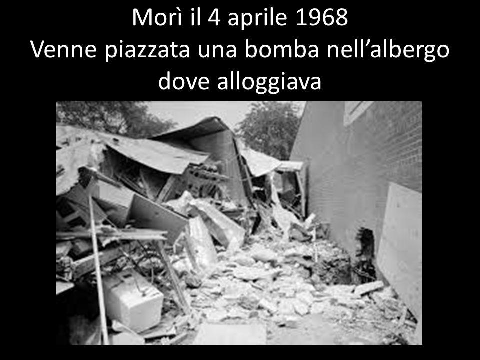 Morì il 4 aprile 1968 Venne piazzata una bomba nell'albergo dove alloggiava